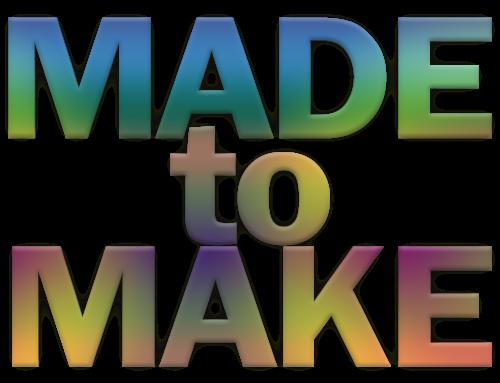 Made to make